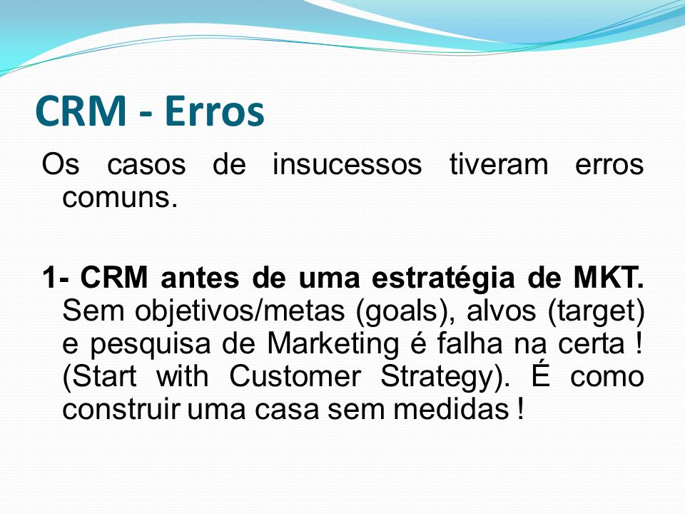 CRM - Erros Os casos de insucessos tiveram erros comuns.