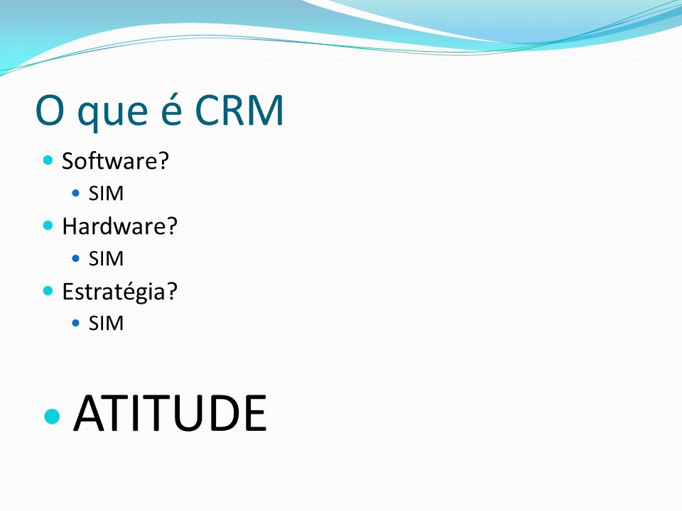 O que é CRM Software SIM Hardware Estratégia ATITUDE