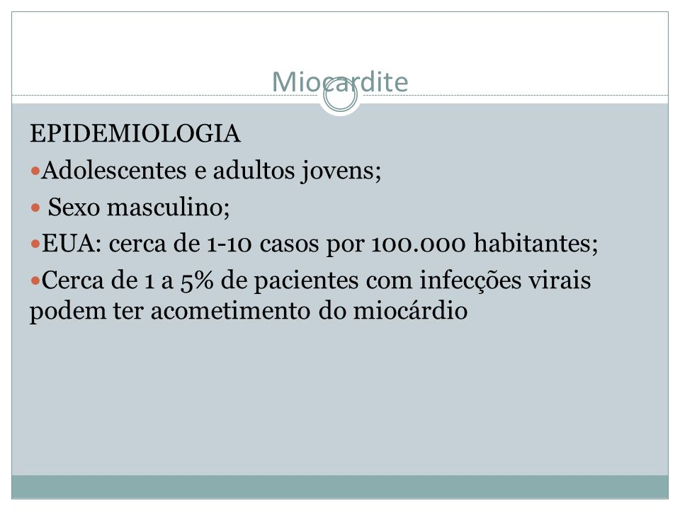 Miocardite EPIDEMIOLOGIA Adolescentes e adultos jovens;