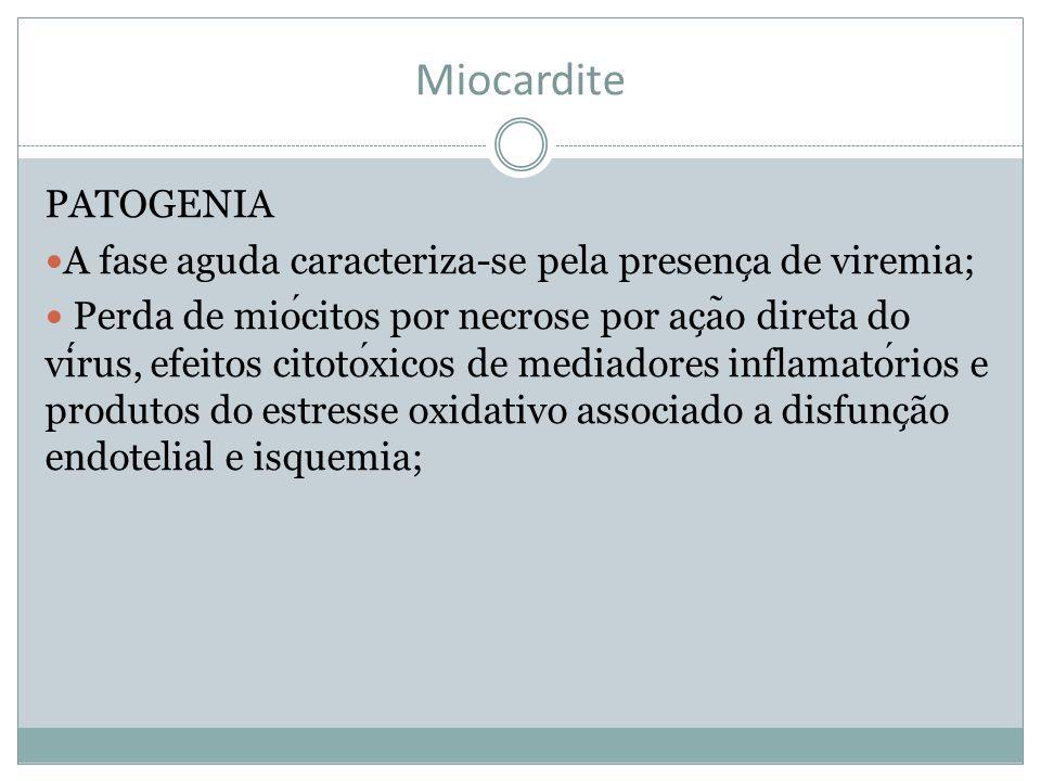 Miocardite PATOGENIA. A fase aguda caracteriza-se pela presença de viremia;