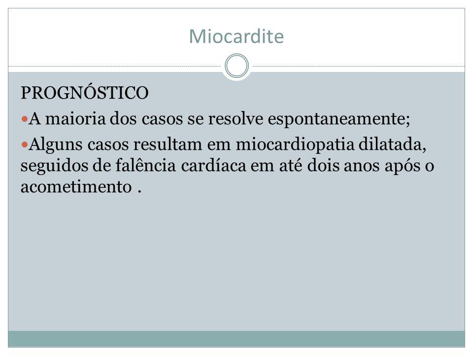 Miocardite PROGNÓSTICO A maioria dos casos se resolve espontaneamente;