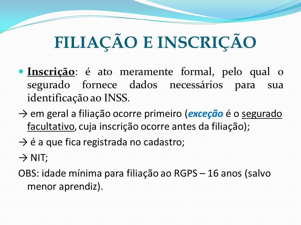 FILIAÇÃO E INSCRIÇÃO Inscrição: é ato meramente formal, pelo qual o segurado fornece dados necessários para sua identificação a0 INSS.