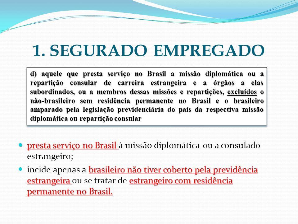 1. SEGURADO EMPREGADO presta serviço no Brasil à missão diplomática ou a consulado estrangeiro;