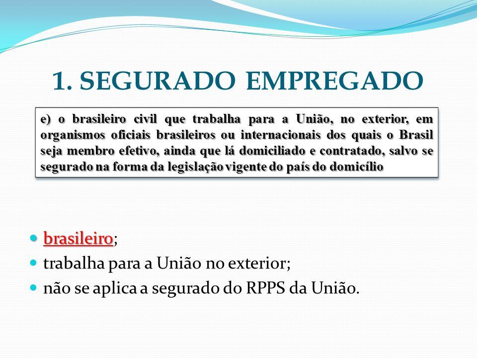 1. SEGURADO EMPREGADO brasileiro; trabalha para a União no exterior;