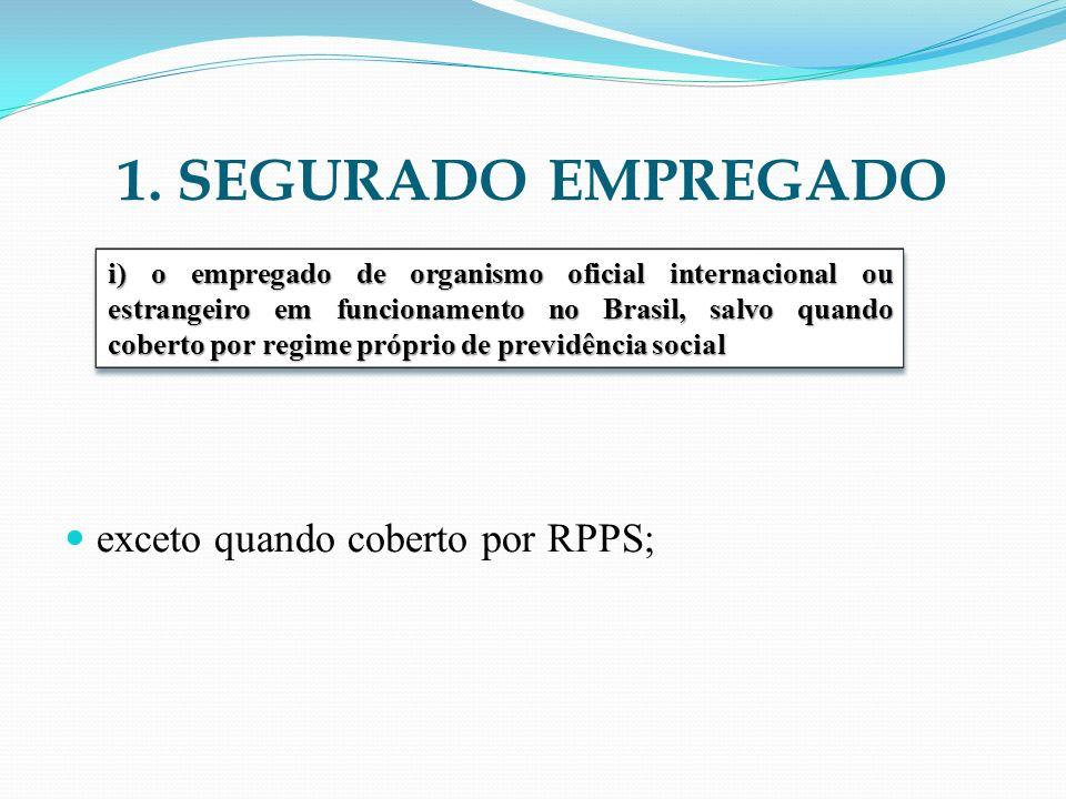 1. SEGURADO EMPREGADO exceto quando coberto por RPPS;