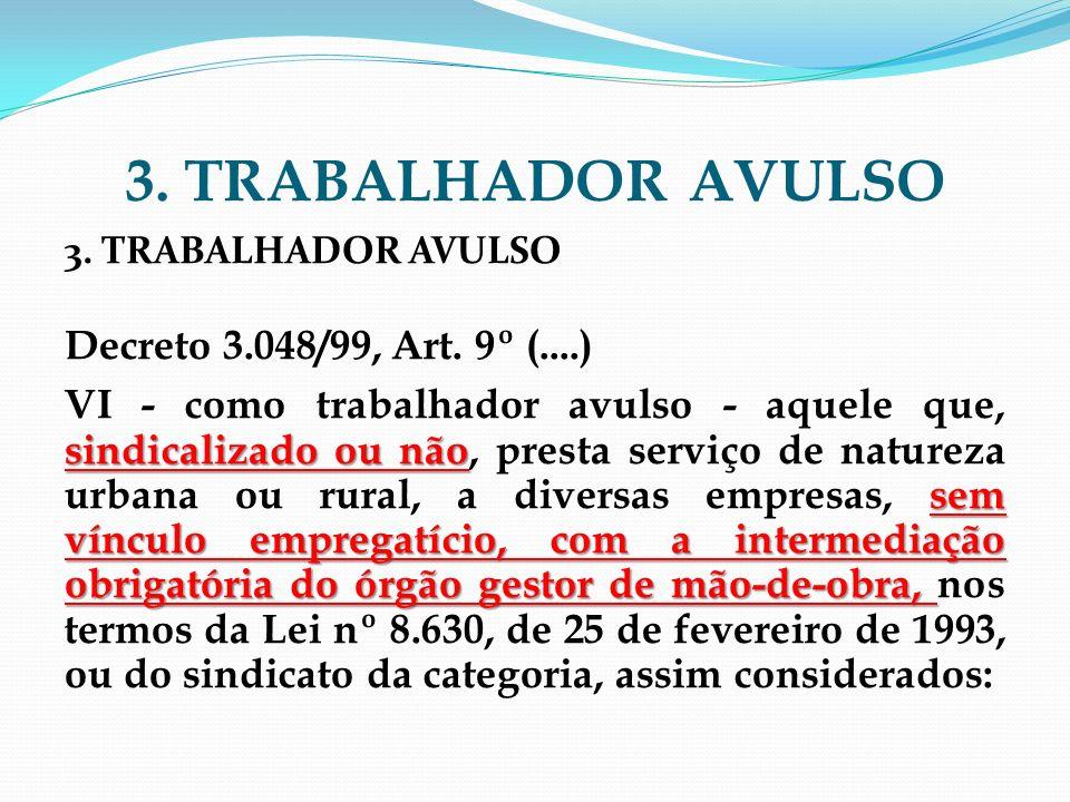 3. TRABALHADOR AVULSO Decreto 3.048/99, Art. 9º (....)