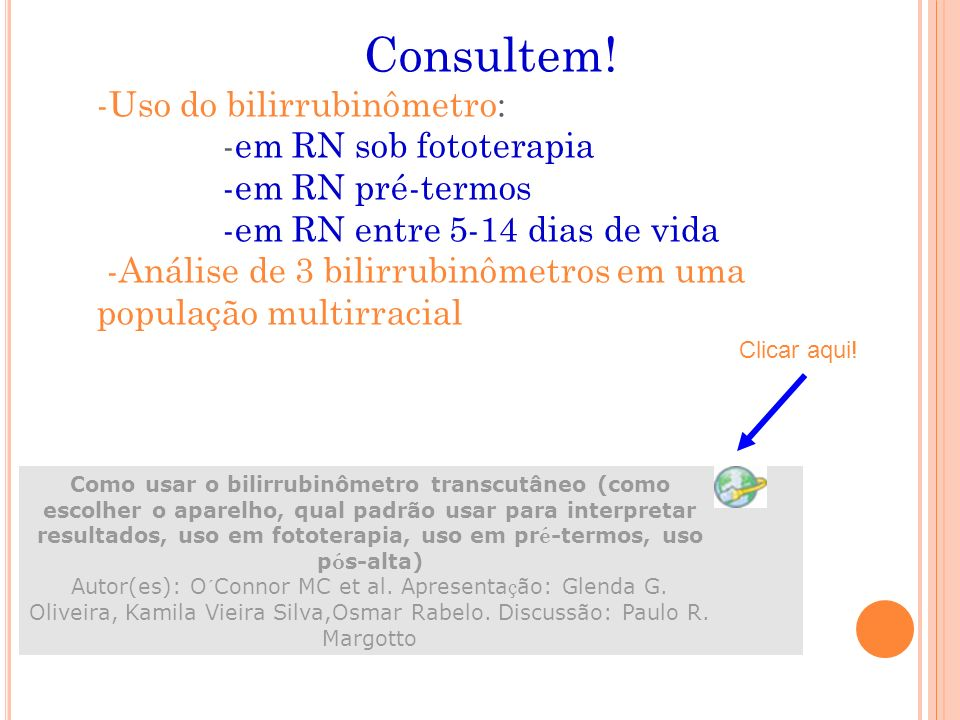 Consultem! -Uso do bilirrubinômetro: -em RN sob fototerapia -em RN pré-termos -em RN entre 5-14 dias de vida -Análise de 3 bilirrubinômetros em uma população multirracial