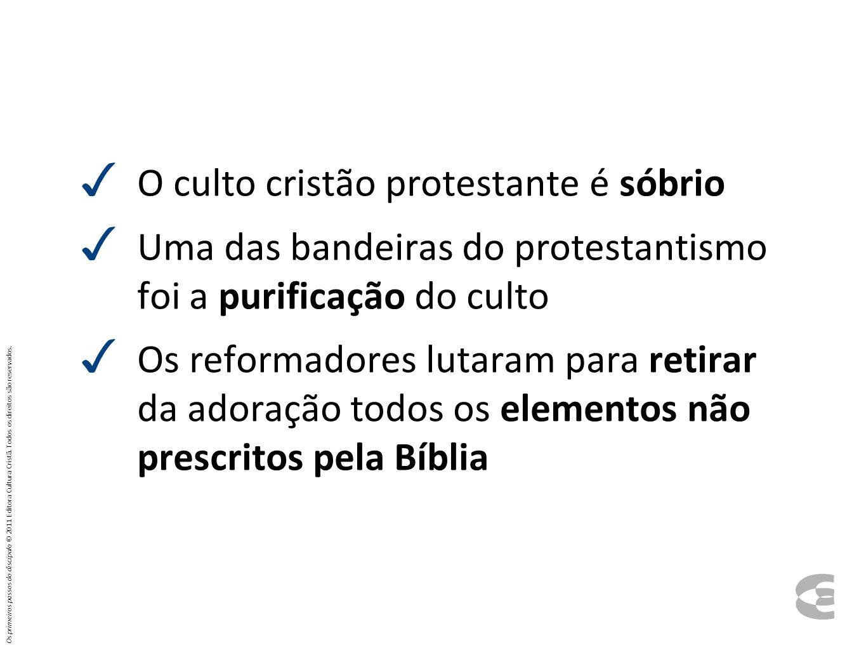 O culto cristão protestante é sóbrio