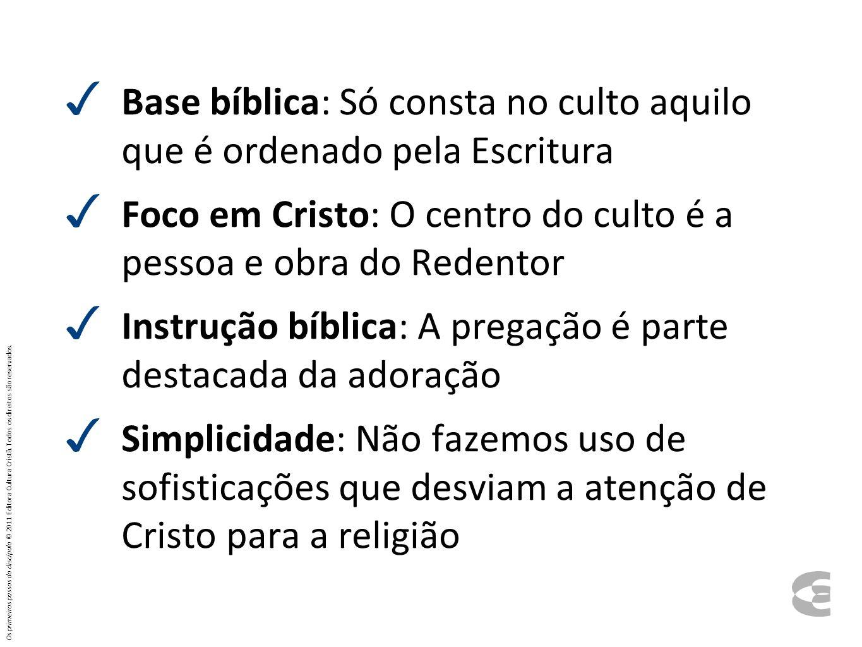 Base bíblica: Só consta no culto aquilo que é ordenado pela Escritura