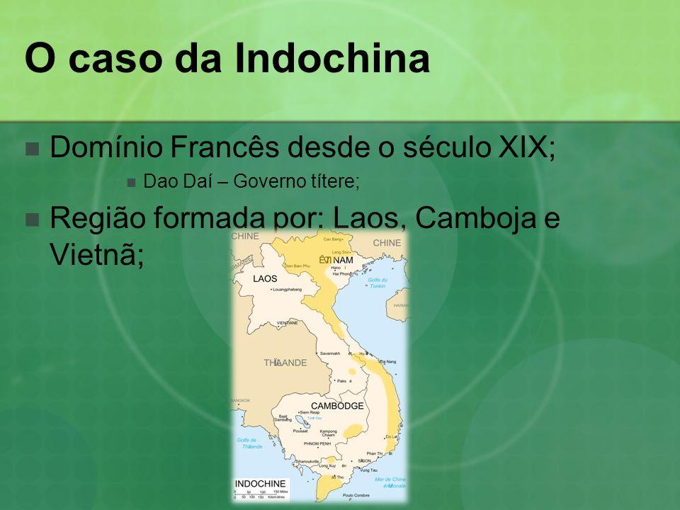 O caso da Indochina Domínio Francês desde o século XIX;