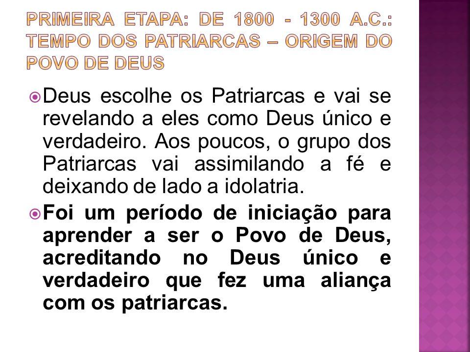 Primeira etapa: de 1800 - 1300 a.c.: tempo dos patriarcas – origem do povo de deus