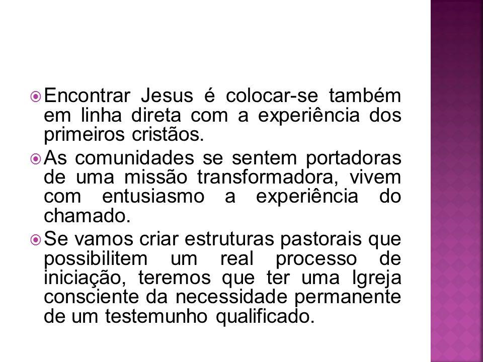 Encontrar Jesus é colocar-se também em linha direta com a experiência dos primeiros cristãos.