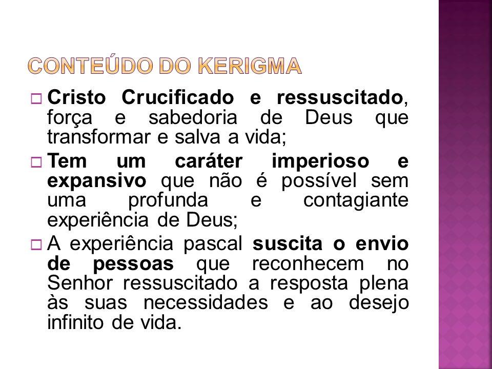 CONTEÚDO DO kERIGMA Cristo Crucificado e ressuscitado, força e sabedoria de Deus que transformar e salva a vida;