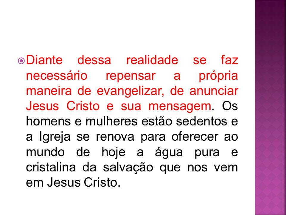 Diante dessa realidade se faz necessário repensar a própria maneira de evangelizar, de anunciar Jesus Cristo e sua mensagem.