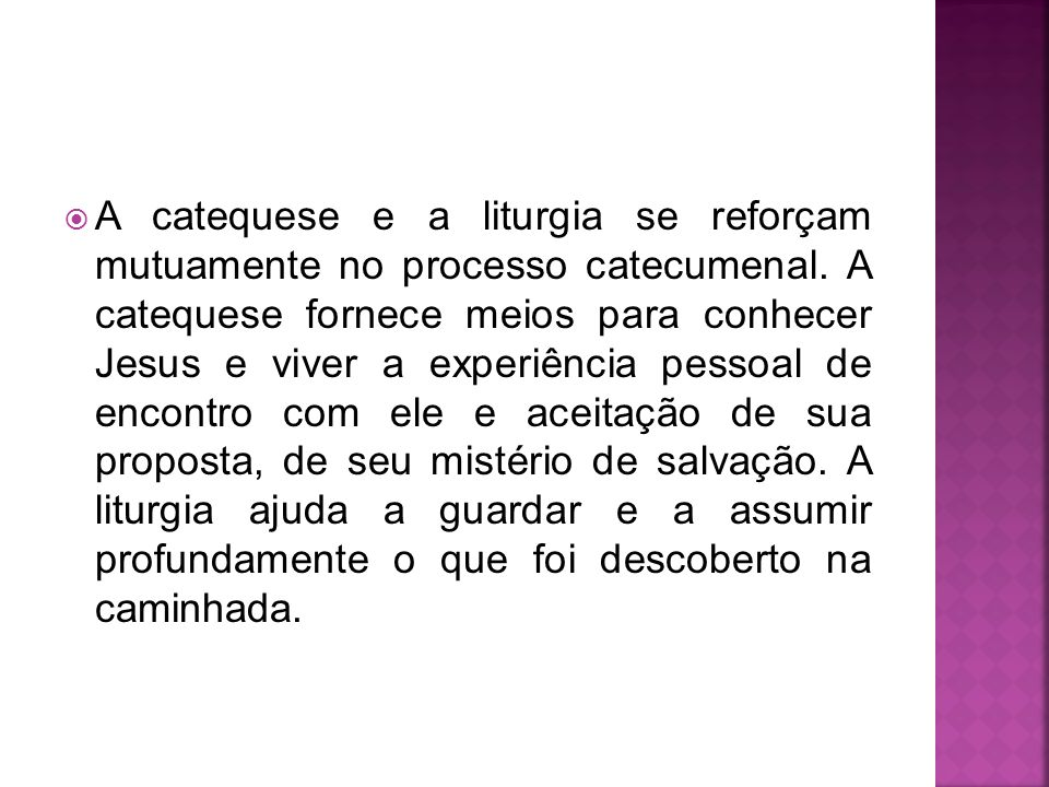 A catequese e a liturgia se reforçam mutuamente no processo catecumenal.