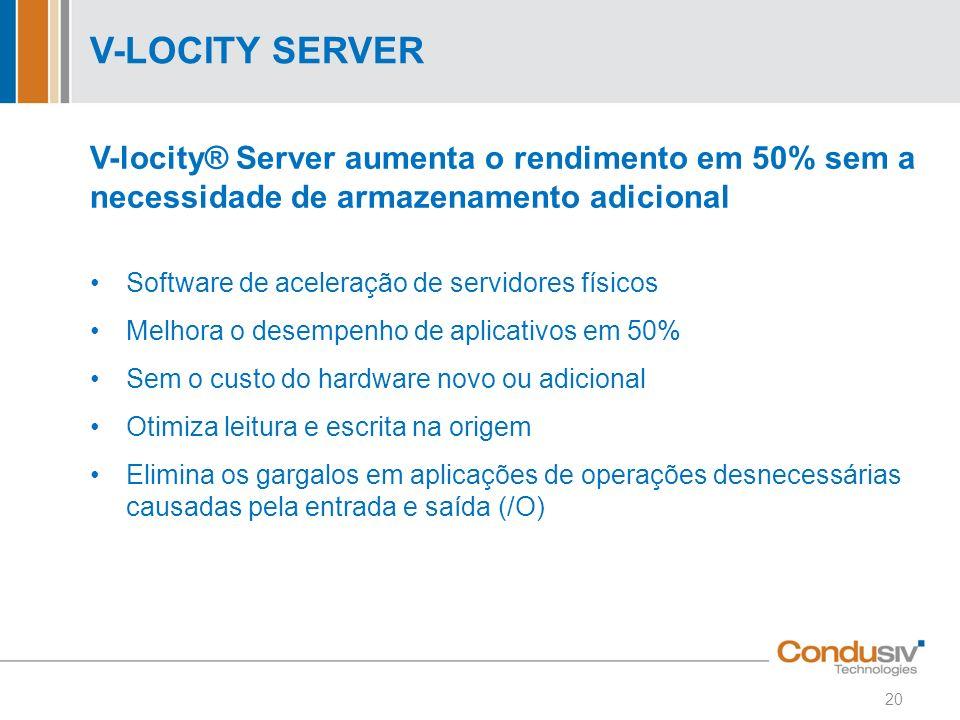 V-LOCITY SERVER V-locity® Server aumenta o rendimento em 50% sem a necessidade de armazenamento adicional.