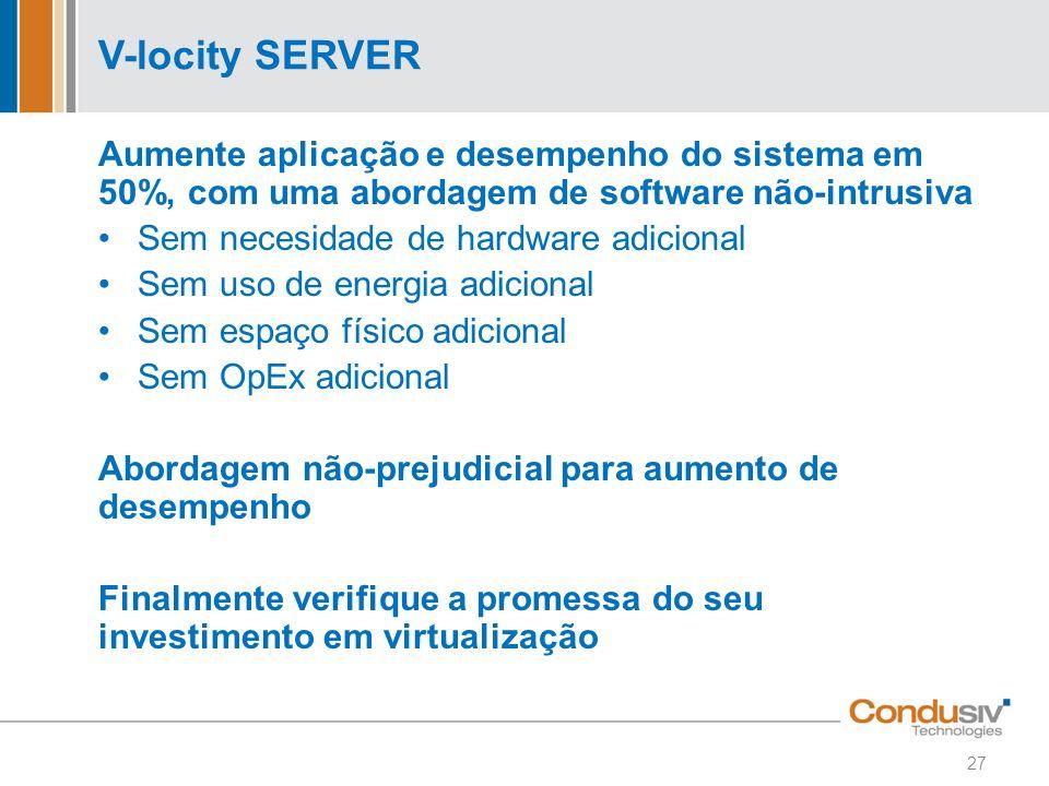 V-locity SERVER Aumente aplicação e desempenho do sistema em 50%, com uma abordagem de software não-intrusiva.