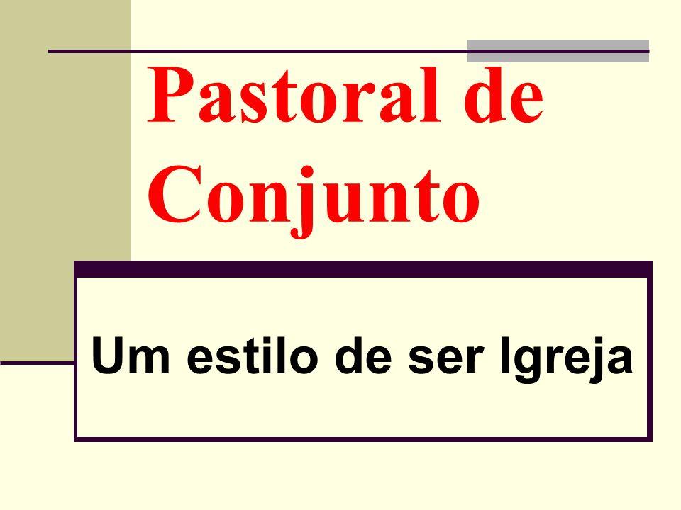 Pastoral de Conjunto Um estilo de ser Igreja