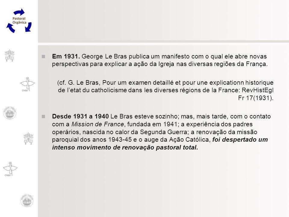 Em 1931. George Le Bras publica um manifesto com o qual ele abre novas perspectivas para explicar a ação da Igreja nas diversas regiões da França.