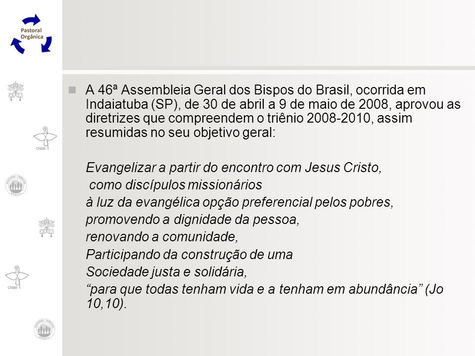 A 46ª Assembleia Geral dos Bispos do Brasil, ocorrida em Indaiatuba (SP), de 30 de abril a 9 de maio de 2008, aprovou as diretrizes que compreendem o triênio 2008-2010, assim resumidas no seu objetivo geral: