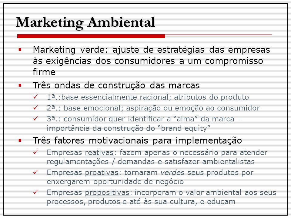 Marketing Ambiental Marketing verde: ajuste de estratégias das empresas às exigências dos consumidores a um compromisso firme.