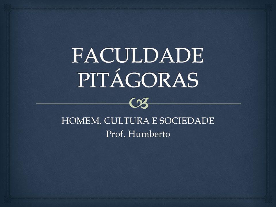 HOMEM, CULTURA E SOCIEDADE Prof. Humberto