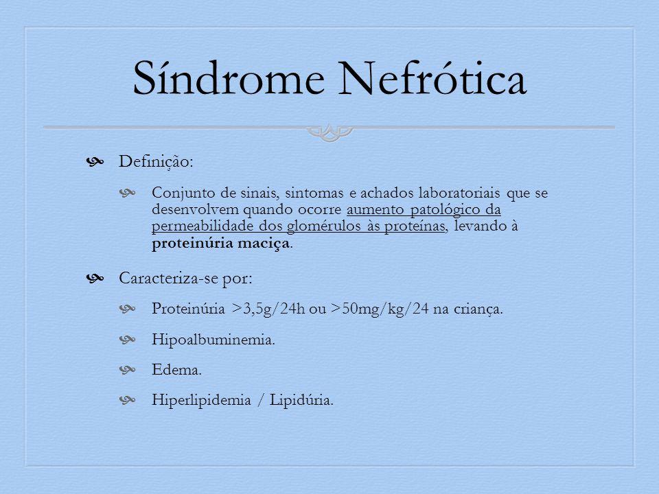 Síndrome Nefrótica Definição: Caracteriza-se por: