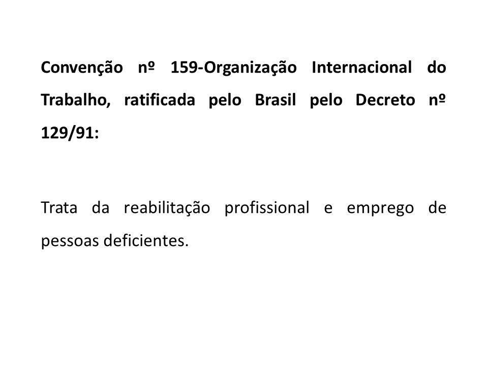 Convenção nº 159-Organização Internacional do Trabalho, ratificada pelo Brasil pelo Decreto nº 129/91: