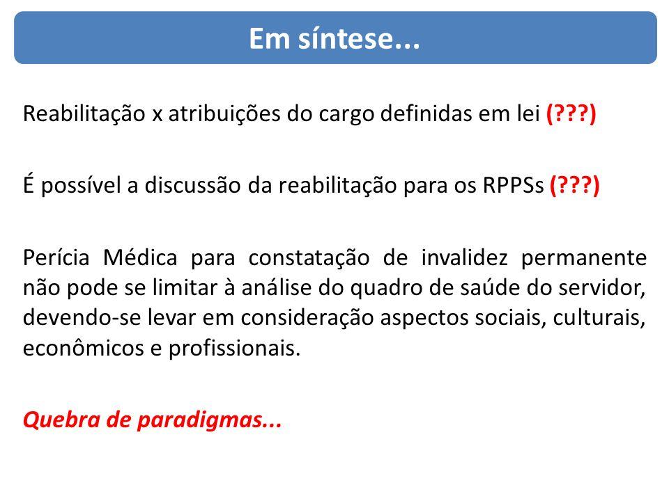 Em síntese... Reabilitação x atribuições do cargo definidas em lei ( ) É possível a discussão da reabilitação para os RPPSs ( )