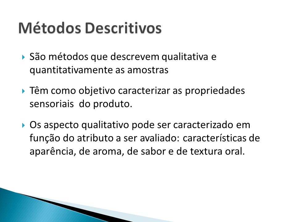 Métodos Descritivos São métodos que descrevem qualitativa e quantitativamente as amostras.