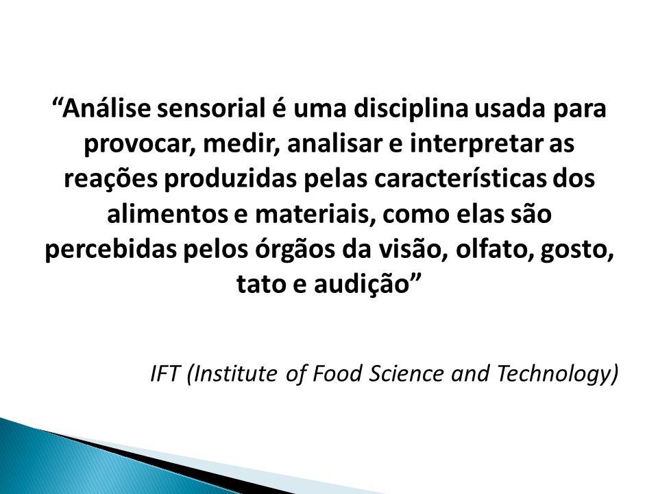 Análise sensorial é uma disciplina usada para provocar, medir, analisar e interpretar as reações produzidas pelas características dos alimentos e materiais, como elas são percebidas pelos órgãos da visão, olfato, gosto, tato e audição