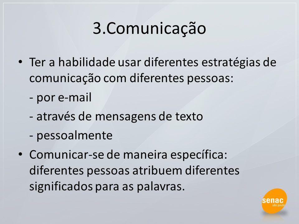 3.Comunicação Ter a habilidade usar diferentes estratégias de comunicação com diferentes pessoas: - por e-mail.