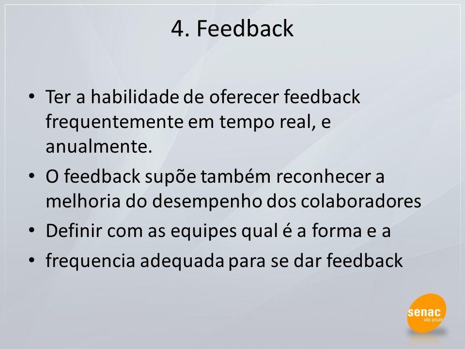 4. Feedback Ter a habilidade de oferecer feedback frequentemente em tempo real, e anualmente.
