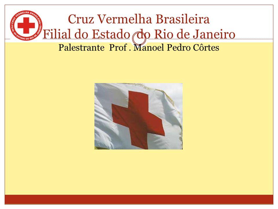 Cruz Vermelha Brasileira Filial do Estado do Rio de Janeiro Palestrante Prof . Manoel Pedro Côrtes
