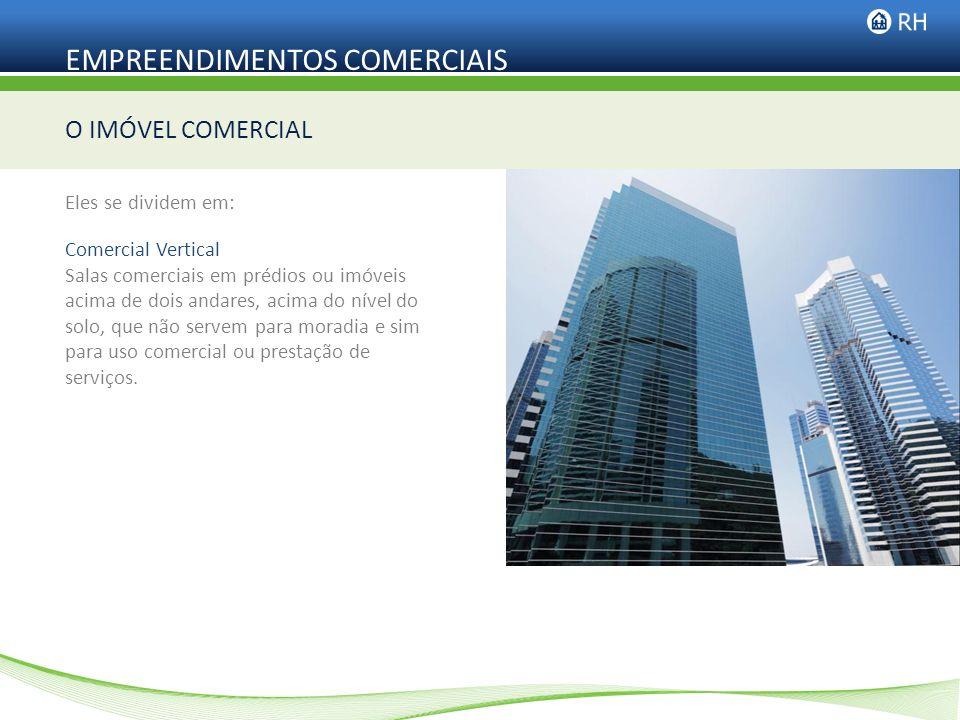 O IMÓVEL COMERCIAL Eles se dividem em: Comercial Vertical