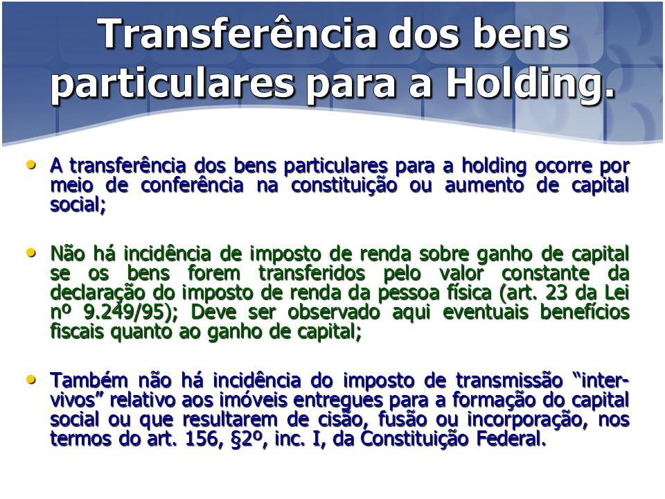 Transferência dos bens particulares para a Holding.