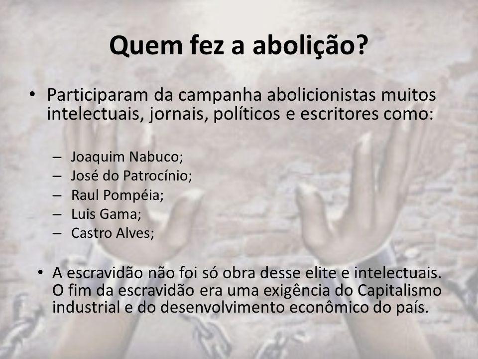 Quem fez a abolição Participaram da campanha abolicionistas muitos intelectuais, jornais, políticos e escritores como: