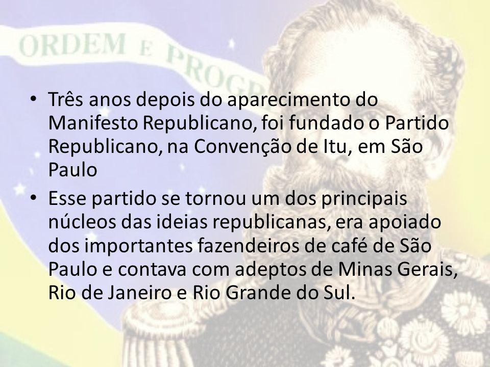 Três anos depois do aparecimento do Manifesto Republicano, foi fundado o Partido Republicano, na Convenção de Itu, em São Paulo