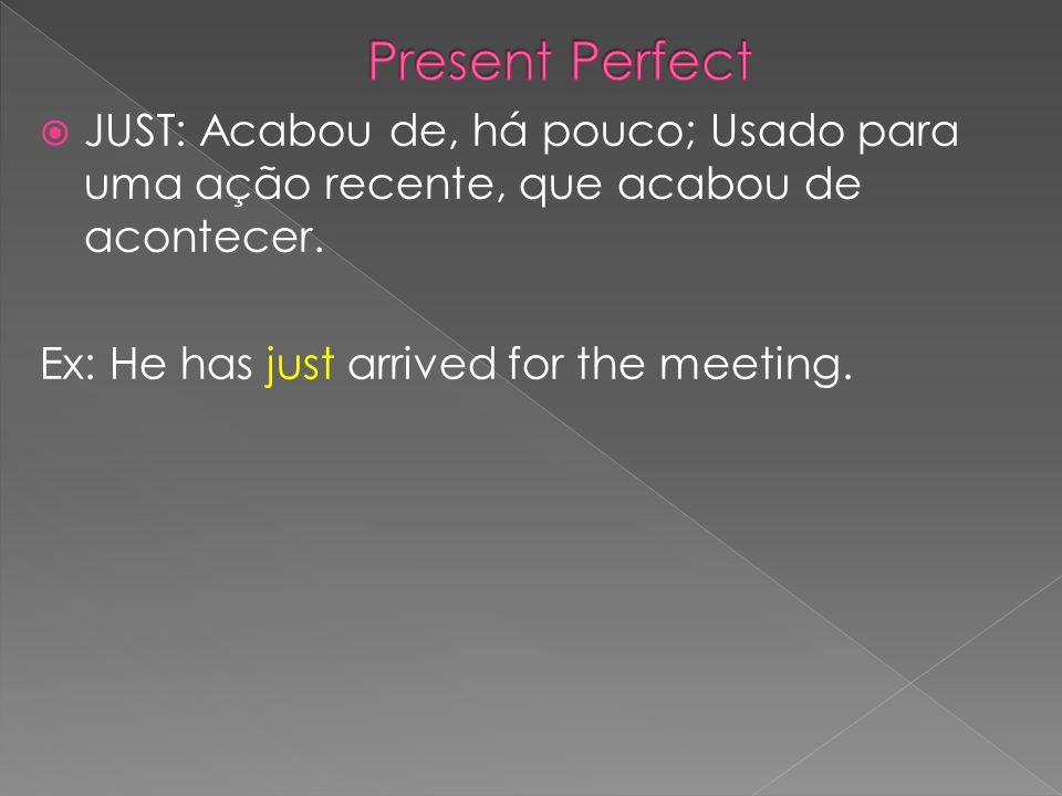 Present PerfectJUST: Acabou de, há pouco; Usado para uma ação recente, que acabou de acontecer.