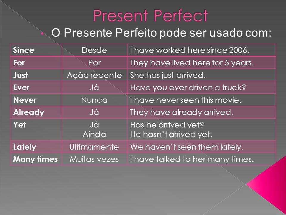 O Presente Perfeito pode ser usado com:
