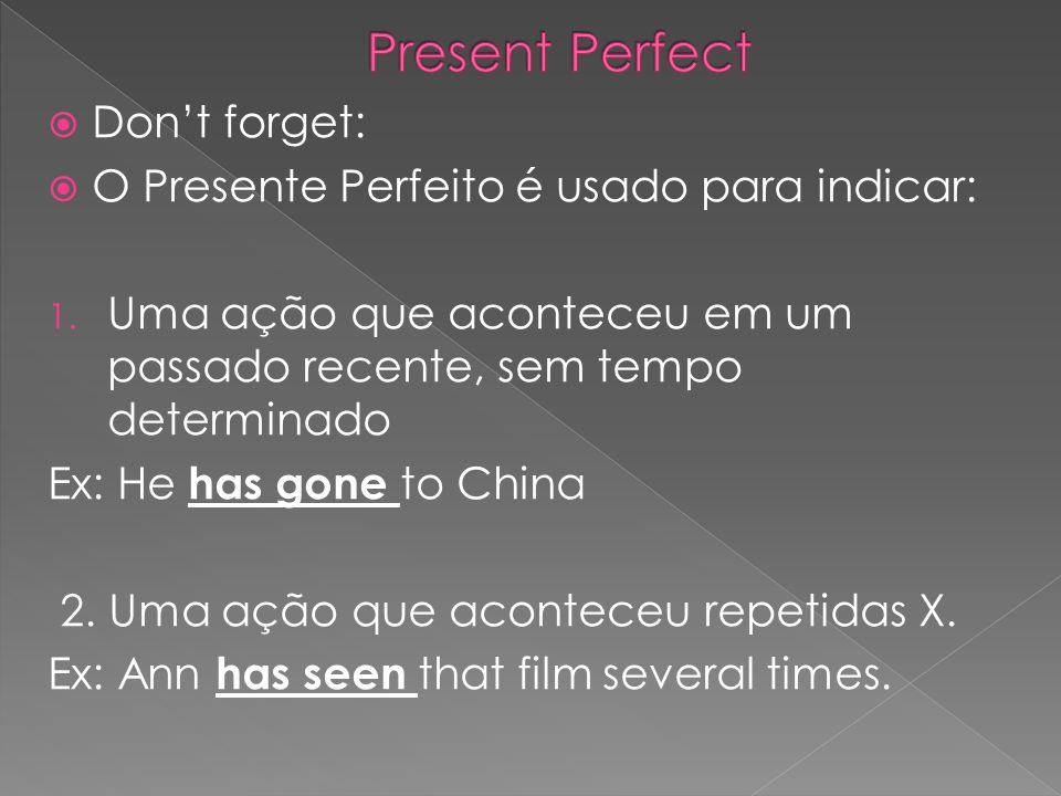 Present Perfect Don't forget:
