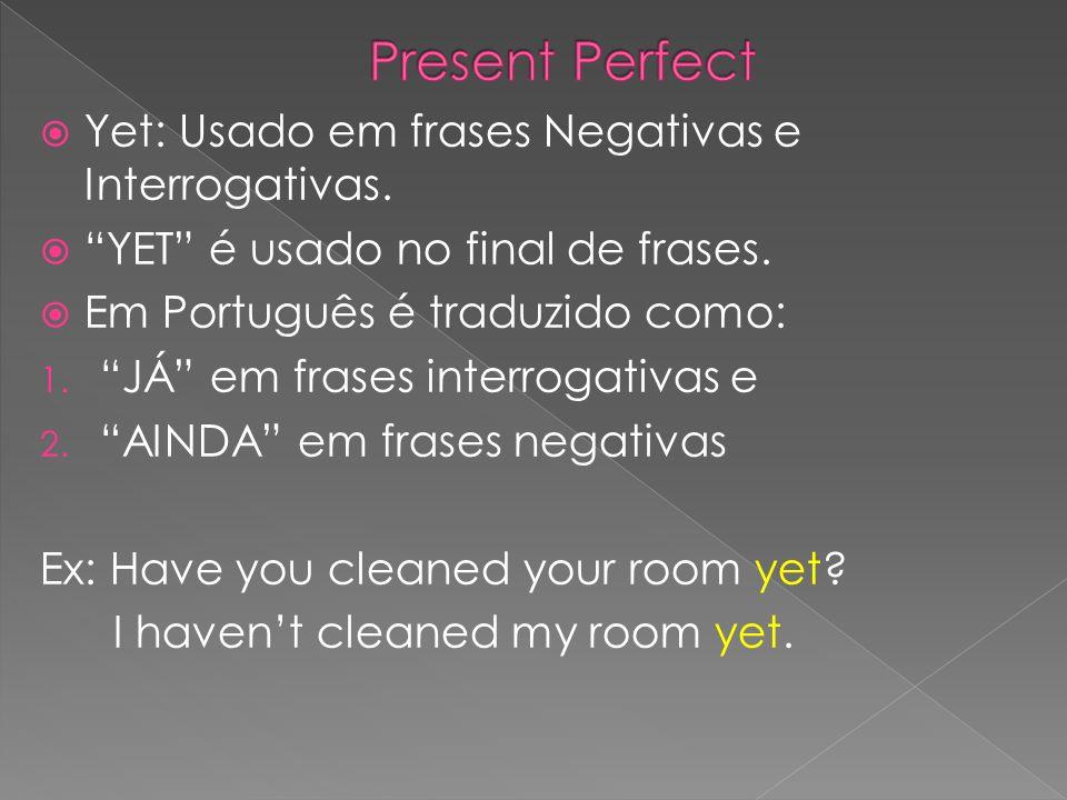 Present Perfect Yet: Usado em frases Negativas e Interrogativas.