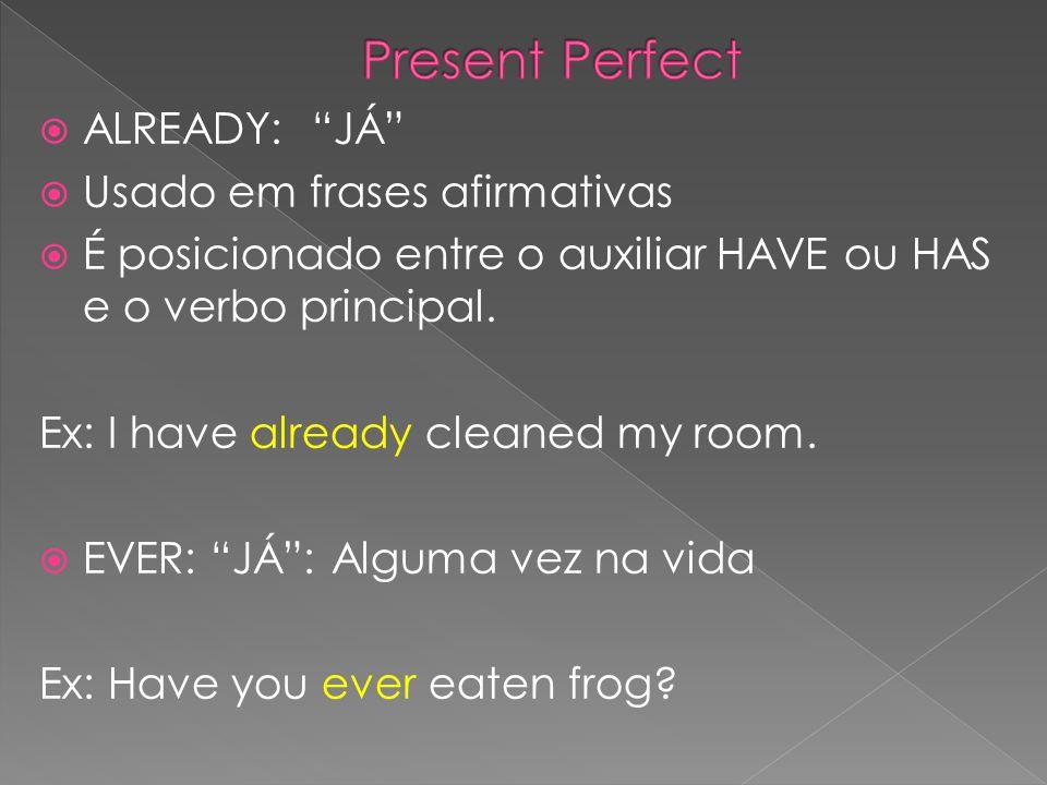 Present Perfect ALREADY: JÁ Usado em frases afirmativas