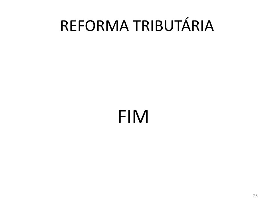 REFORMA TRIBUTÁRIA FIM