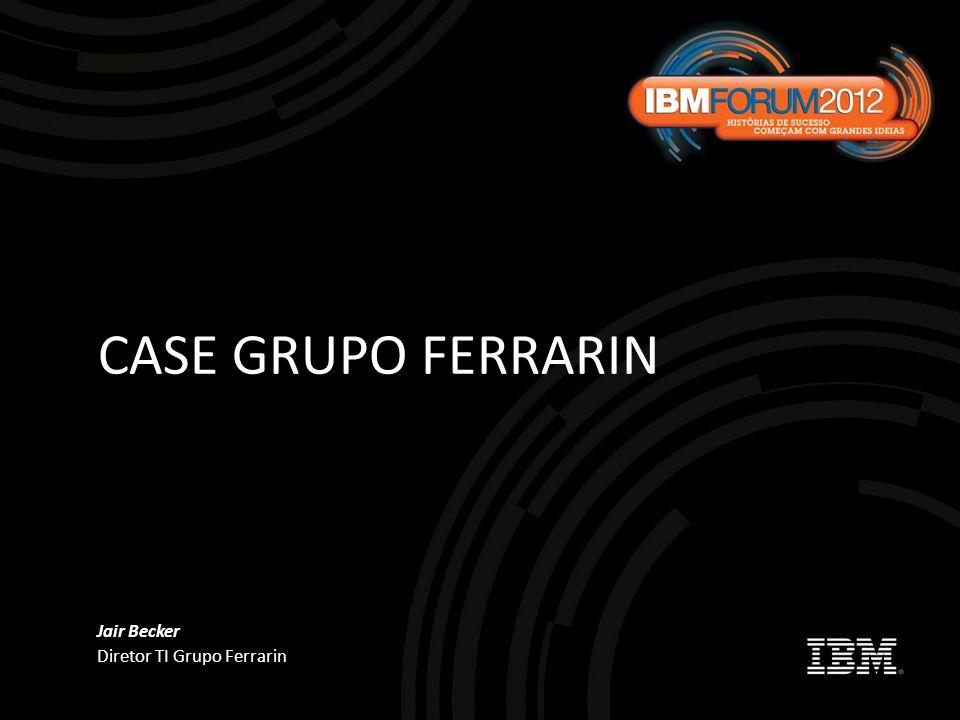 CASE GRUPO FERRARIN Jair Becker Diretor TI Grupo Ferrarin