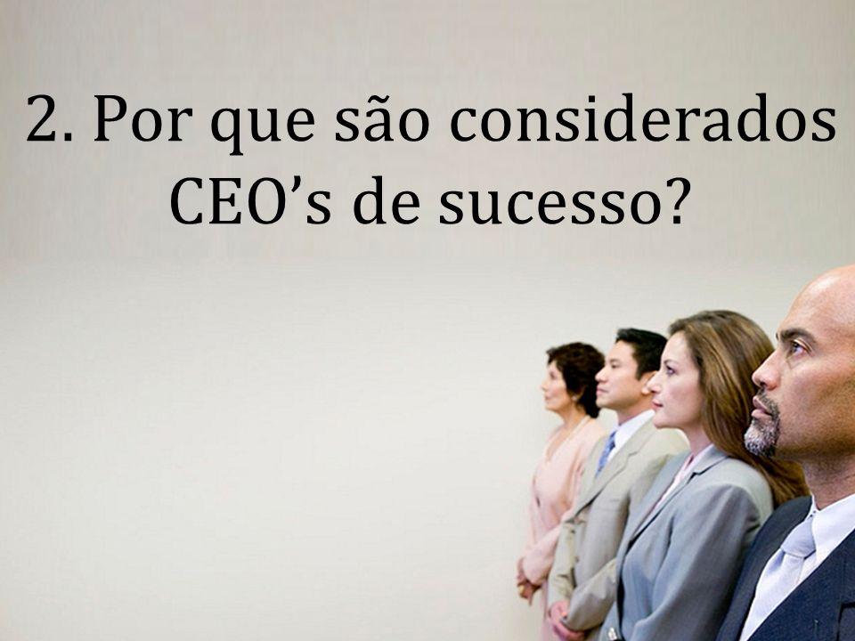 2. Por que são considerados CEO's de sucesso