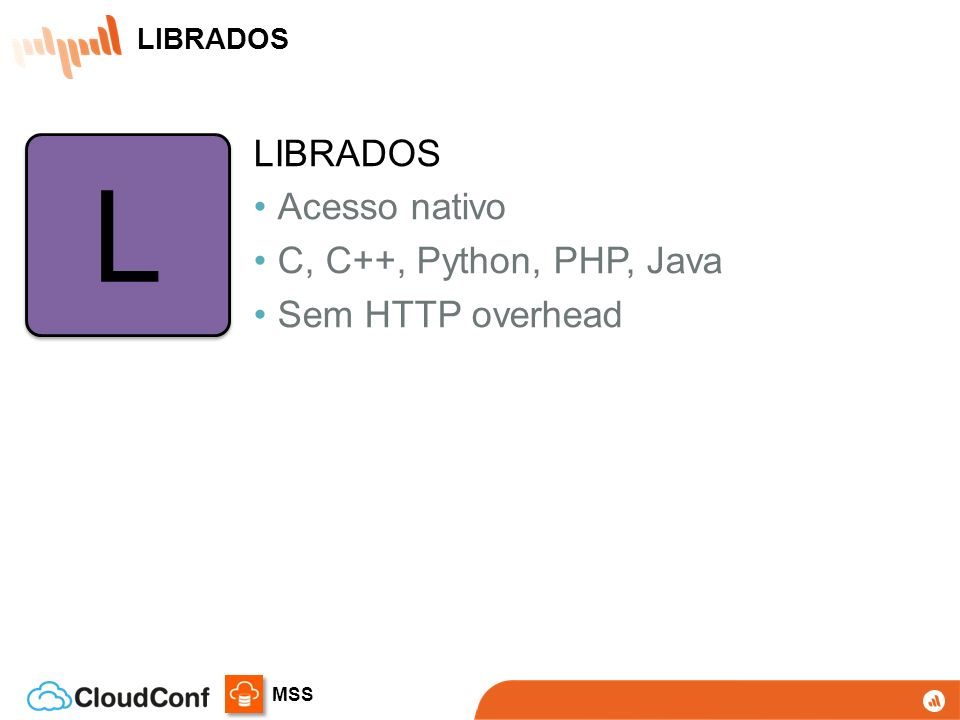 L LIBRADOS Acesso nativo C, C++, Python, PHP, Java Sem HTTP overhead