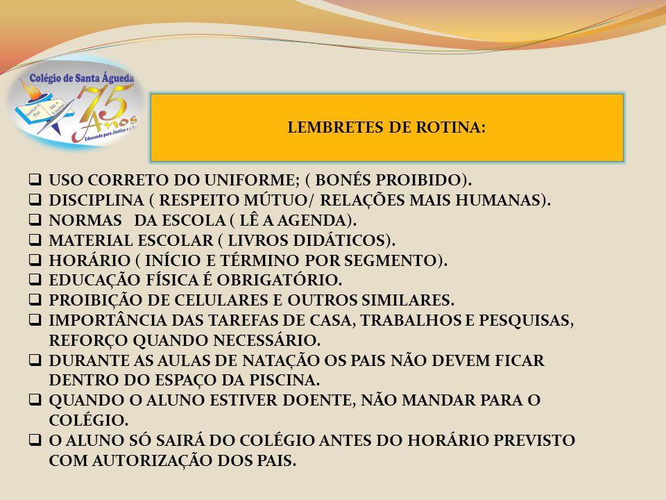 LEMBRETES DE ROTINA:USO CORRETO DO UNIFORME; ( BONÉS PROIBIDO). DISCIPLINA ( RESPEITO MÚTUO/ RELAÇÕES MAIS HUMANAS).
