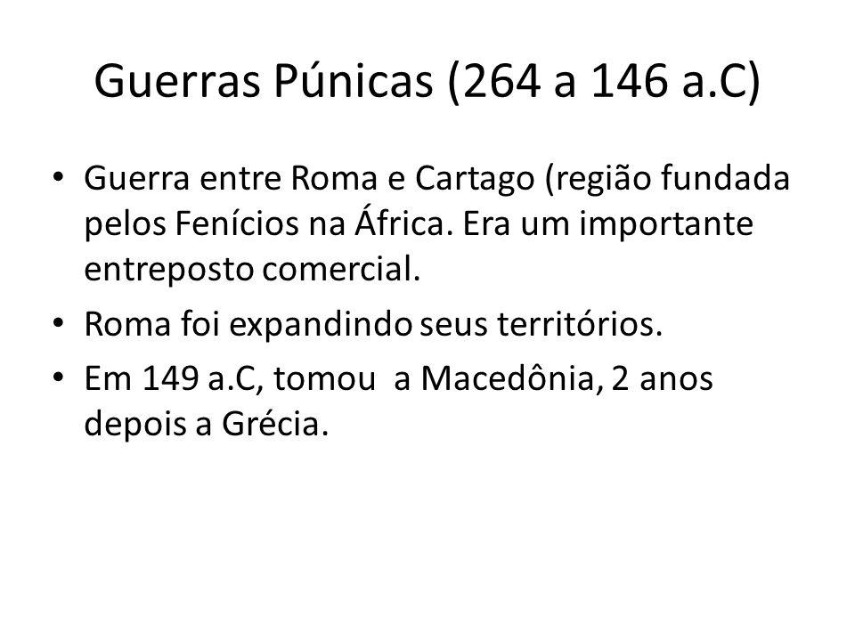 Guerras Púnicas (264 a 146 a.C) Guerra entre Roma e Cartago (região fundada pelos Fenícios na África. Era um importante entreposto comercial.
