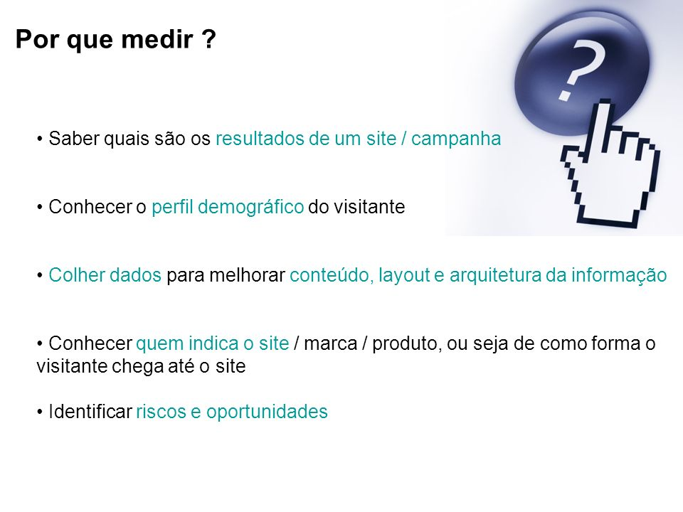 Por que medir • Saber quais são os resultados de um site / campanha